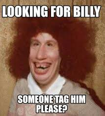 Billy Meme - meme maker looking for billy someone tag him please