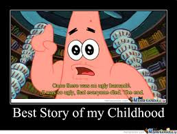 Childhood Meme - best story of my childhood by killermais meme center