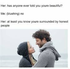 You Are Beautiful Meme - dopl3r com memes her has anyone ever told you youre beautiful