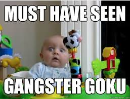 Gangster Baby Meme - must have seen gangster goku scared baby quickmeme