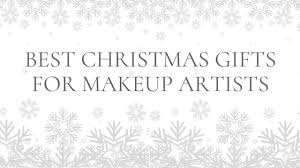 gifts for makeup artists best christmas gifts for makeup artists the makeup armoury