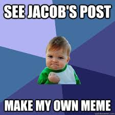 How Can I Make My Own Meme - see jacob s post make my own meme success kid quickmeme