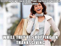 Thanksgiving Meme - shopping on thanksgiving 2016 best funny retail memes heavy com