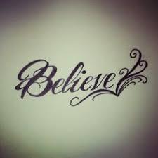 believe tattoo tattoos pinterest tattoo tatting and tatoos