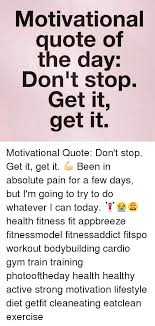 Motivational Exercise Memes - motivational quote of the day don t stop get it get it motivational