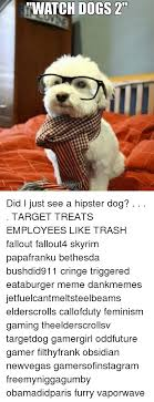 Hipster Dog Meme - watch dogs 2 did i just see a hipster dog target treats employees