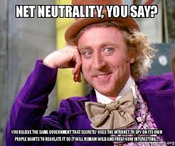 Meme Net - net neutrality you say you believe the same government that
