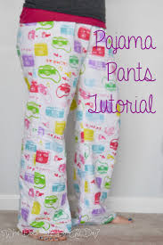 pattern pajama pants tutorial sew a pair of pajama pants what does she do all day