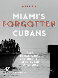 alan a aja auth miami u0027s forgotten cubans race racialization