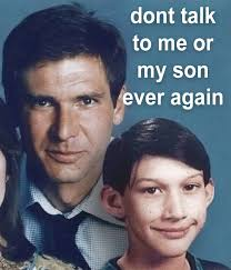 Don T Talk To Me Meme - han and kylo don t talk to me or my son ever again know your meme