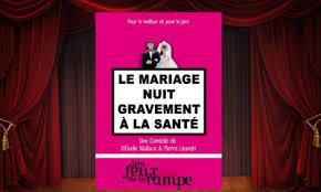 le mariage nuit gravement ã la santã une valentin au théâtre