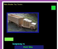 Making A Wooden Toy Truck by Making A Wooden Toy Truck The Best Image Search Imagemag Ru