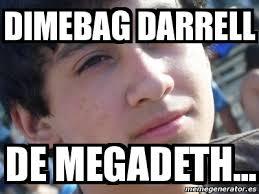 Darrell Meme - meme personalizado dimebag darrell de megadeth 2592006