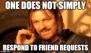 Friend Request Meme - one does not simply meme imgflip