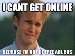 Free Memes Online - i cant get online because i m out of free aol cds 1990s problems