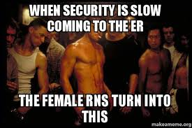 Er Memes - when security is slow coming to the er the female rns turn into