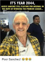 Alexis Meme - it s year 2044 alexis sanchez still playing for arsenal in the
