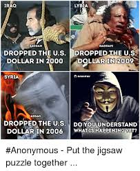 What Is S Meme - iraq lybia saddam gaddafi dropped the us dropped the us dollar in