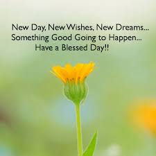 new day new wishes new dreams something going to happen