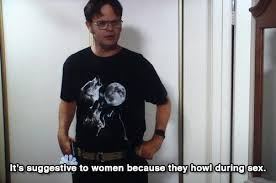 Wolf Shirt Meme - it s suggestive to women because they howl during sex dundermifflin