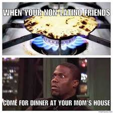 Hispanic Memes - when your hispanic mom tells you to bring your friends for dinner