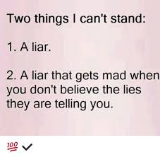Liar Memes - two things can t stand 1 a liar 2 a liar that gets mad when you