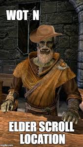 Elder Scrolls Meme - wot n elder scroll location imgflip