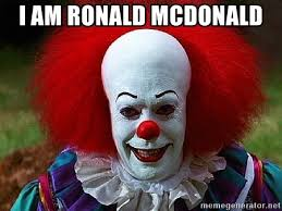 Ronald Meme - i am ronald mcdonald pennywise the clown meme generator
