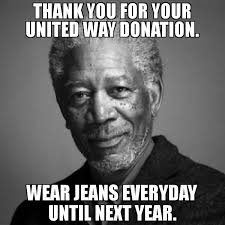 Donation Meme - thank you for your united way donation wear jeans everyday until