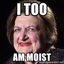 I Am Moist Meme - i too am moist moist lady1 meme generator