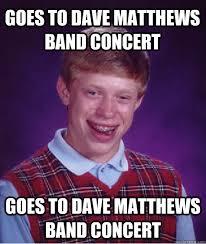 Dave Matthews Band Meme - goes to dave matthews band concert goes to dave matthews band