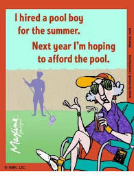 Pool Boy Meme - i hired a pool boy for the summer next year i m hoping to afford
