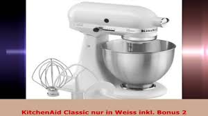 Kitchenaid Classic Mixer by Kitchenaid Classic Nur In Weiss Inkl Bonus 2 Youtube
