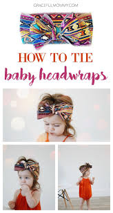 baby headwraps how to tie baby headwraps 3 ways graceful