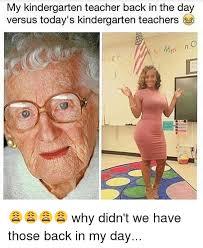 Back In My Day Meme - my kindergarten teacher back in the day versus today s