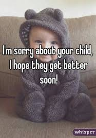 get well soon kid m sorry about your child i they get better soon