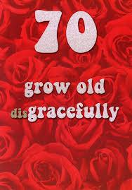 70 grow old disgracefully 70th birthday card cards love kates