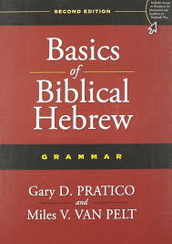 basics of biblical hebrew grammar second edition gary d pratico