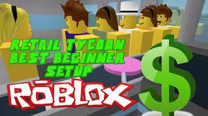roblox retail tycoon tutorial best beginner store setup 1000