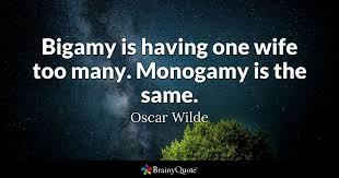 wedding quotes oscar wilde bigamy is one many monogamy is the same oscar