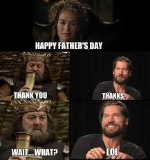 Cersei Lannister Meme - game of thrones fathers day memes page 6 of 18 tyrionlannister net