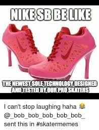 Nike Meme - nike sbbelke thenewestsoletechnologydesigned and i can t stop