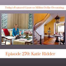 Katie Ridder Episode 270 Katie Ridder On Million Dollar Decorating