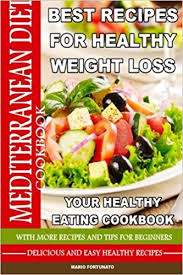mediterranean diet best recipes for healthy weight loss your