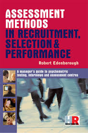 assessment methods in recruitment selection u0026 performance a managers u2026