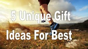 5 unique gift ideas for best