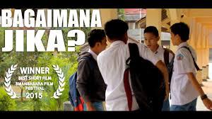 film untuk anak sma film pendek tentang kehidupan anak sma bagaimana jika youtube