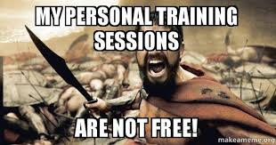 Personal Trainer Meme - my personal training sessions are not free the 300 make a meme