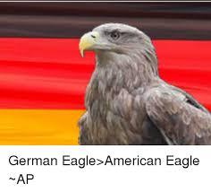 America Eagle Meme - german eagle american eagle ap eagle meme on me me
