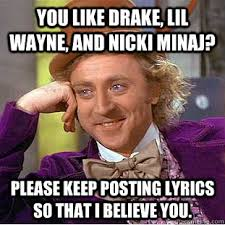 Drake Be Like Meme - you like drake lil wayne and nicki minaj please keep posting